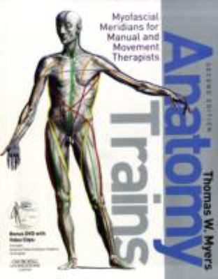 Anatomy Trains: Myofascial Meridians for Manual and Movement Therapists [With Dvdrom] 9780443102837