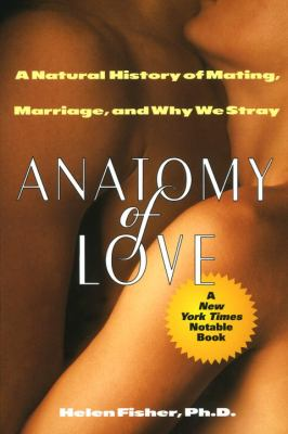Anatomy of Love: A Natural History of Mating, Marriage, and Why We Stray 9780449908976