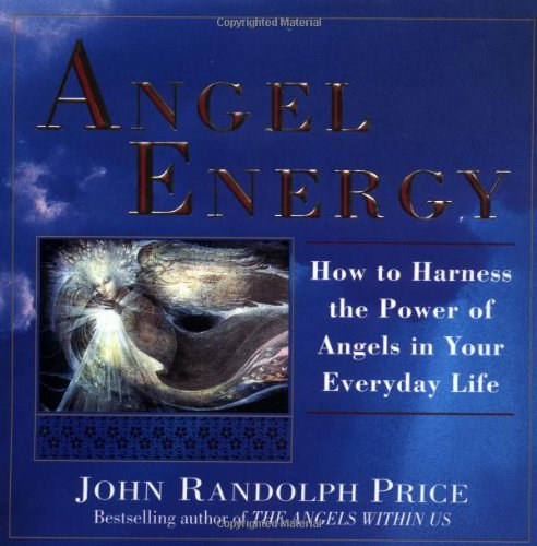 Angel Energy: How to Harness the Power of Angels in Your Everyday Life 9780449909836