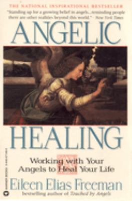 Angelic Healing: Working with Your Angel to Heal Your Life 9780446671460