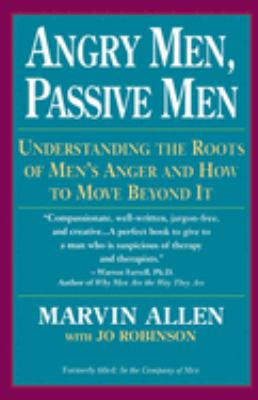 Angry Men, Passive Men: Understanding the Roots of Men's Anger and How to Move Beyond It 9780449908112
