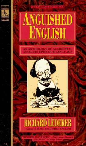 Anguished English: An Anthology of Accidental Assualts Upon Our Language 9780440203520
