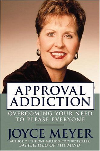 Approval Addiction: Overcoming Your Need to Please Everyone 9780446577724