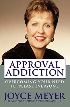 Approval Addiction: Overcoming Your Need to Please Everyone 9780446578523
