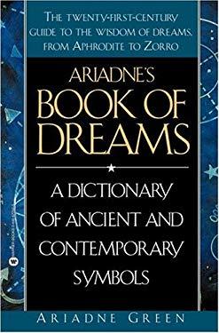 Ariadne's Book of Dreams: A Dictionary of Ancient and Contemporary Symbols 9780446677523
