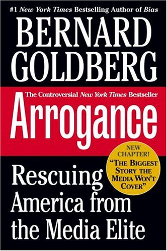 Arrogance: Rescuing America from the Media Elite 9780446693646