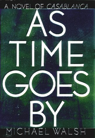 As Time Goes by: A Novel of Casablanca 9780446519007