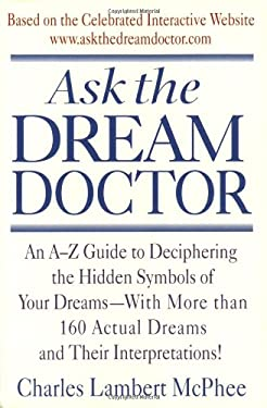 Ask the Dream Doctor: An A-Z Guide to Deciphering the Hidden Symbols of Your Dreams 9780440509264