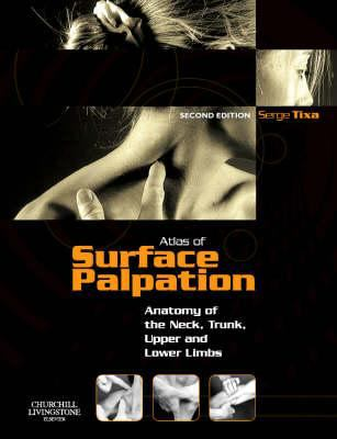 Atlas of Surface Palpation: Anatomy of the Neck, Trunk, Upper and Lower Limbs 9780443068751