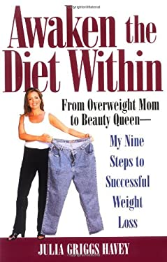Awaken the Diet Within: From Overweight Mom to Beauty Queen-My Nine Steps to Successful Weight Loss 9780446691222