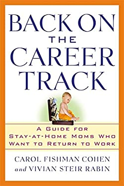 Back on the Career Track: A Guide for Stay-At-Home Moms Who Want to Return to Work 9780446695800