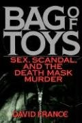 Bag Toys: Sex, Scandal, and the Death Mask Murder 9780446516068