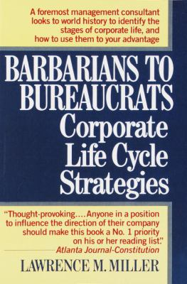 Barbarians to Bureaucrats: Corporate Life Cycle Strategies: Corporate Life Cycle Strategies 9780449905265