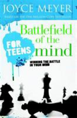 Battlefield of the Mind for Teens: Winning the Battle in Your Mind 9780446697644