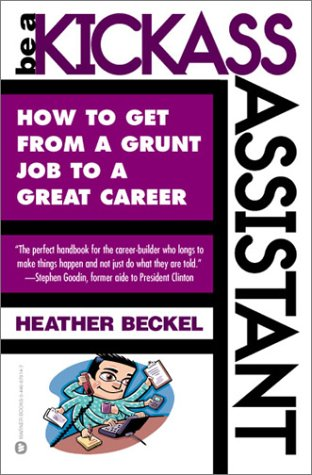 Be a Kickass Assistant: How to Get from a Grunt Job to a Great Career 9780446678148