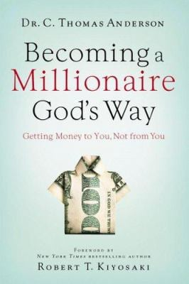 Becoming a Millionaire God's Way: Getting Money to You, Not from You 9780446697880