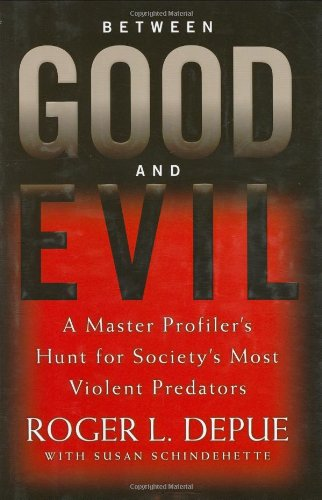 Between Good and Evil: A Master Profiler's Hunt for Society's Most Violent Predators 9780446532648
