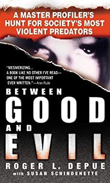 Between Good and Evil: A Master Profiler's Hunt for Society's Most Violent Predators 9780446617499
