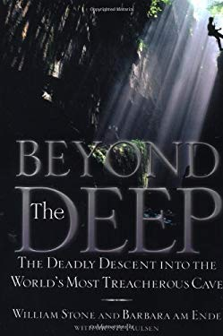 Beyond the Deep: The Deadly Descent Into the World's Most Treacherous Cave 9780446527095