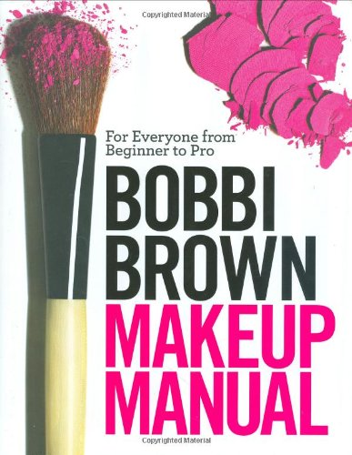 Bobbi Brown Makeup Manual: For Everyone from Beginner to Pro 9780446581349
