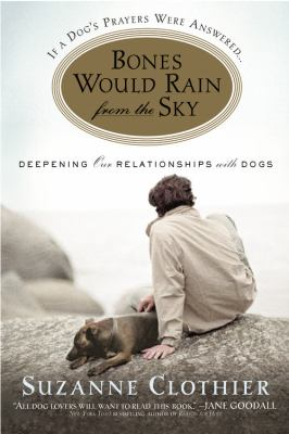 Bones Would Rain from the Sky: Deepening Our Relationships with Dogs 9780446696340