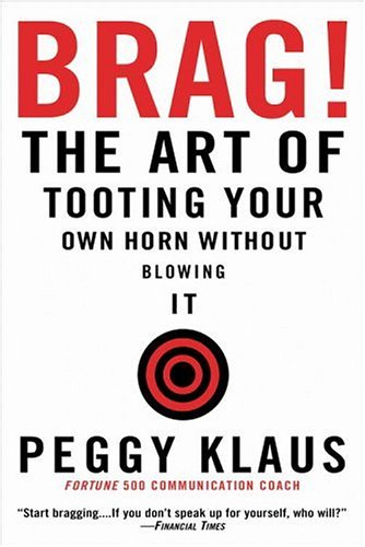 Brag!: The Art of Tooting Your Own Horn Without Blowing It 9780446692786