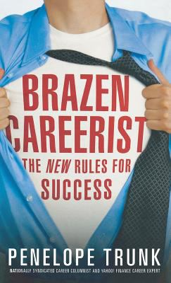 Brazen Careerist: The New Rules for Success 9780446578646