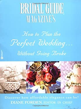 Bridal Guide (R) Magazine's How to Plan the Perfect Wedding...Without Going Broke 9780446678209