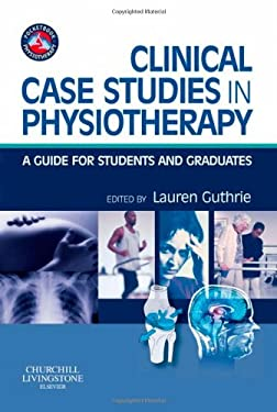 Clinical Case Studies in Physiotherapy: A Guide for Students and Graduates 9780443069161