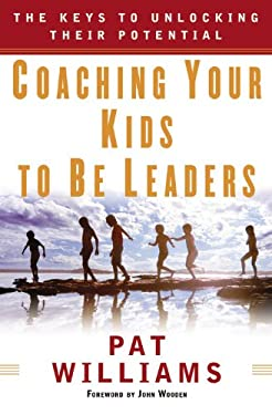 Coaching Your Kids to Be Leaders: The Keys to Unlocking Their Potential 9780446193917
