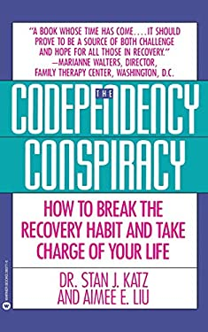 Codependency Conspiracy: How to Break the Recovery Habit and Take Charge Ofyour Life 9780446393775