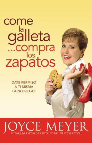 Come la Galleta... Compra los Zapatos: Date Permiso A Ti Misma y Relajate = Eat the Cookie... Buy the Shoes 9780446567398