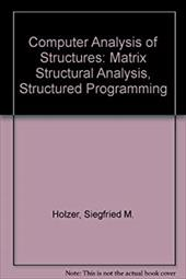 Computer Analysis of Structures: Matrix Structural Analysis Structured Programming 1411881