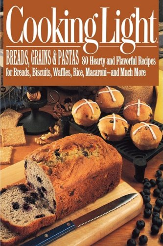 Cooking Light Breads, Grains and Pastas: 80 Hearty and Flavorful Recipes for Breads, Biscuits, Waffles, Rice, Macaroni - And Mutch More 9780446391825