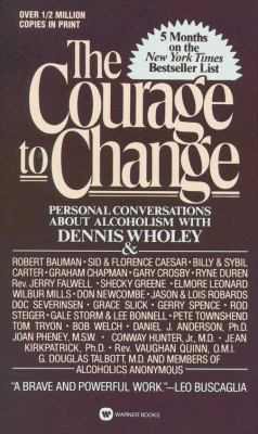 Courage to Change: Personal Conversation about Alcoholism with Dennis Wholey 9780446357586