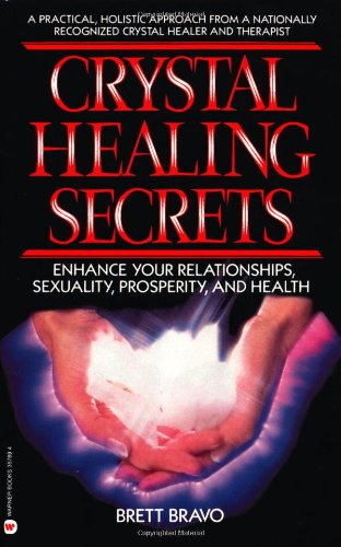Crystal Healing Secrets: Enhance Your Relationships, Sexuality, Prosperity, and Health 9780446387897