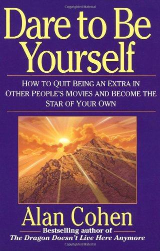 Dare to Be Yourself: How to Quit Being an Extra in Other Peoples Movies and Become the Star of Your Own 9780449908396