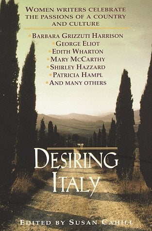 Desiring Italy: Women Writers Celebrate the Passions of a Country and Culture 9780449910801