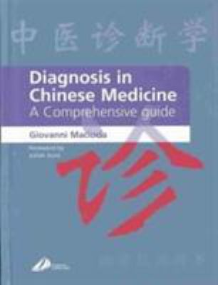 Diagnosis in Chinese Medicine: A Comprehensive Guide 9780443064487