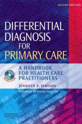 Differential Diagnosis for Primary Care: A Handbook for Health Care Practitioners [With CDROM] 9780443102875
