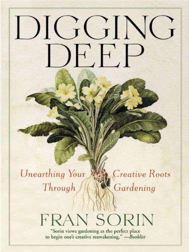 Digging Deep: Unearthing Your Creative Roots Through Gardening 9780446694025