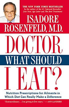 Doctor, What Should I Eat?: Nutrition Prescriptions for Ailments in Which Diet Can Really Make a Difference 9780446672610