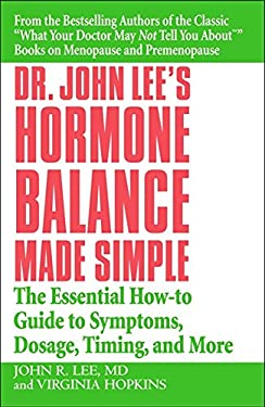 Dr. John Lee's Hormone Balance Made Simple: The Essential How-To Guide to Symptoms, Dosage, Timing, and More 9780446694384