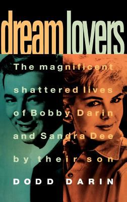 Dream Lovers: The Magnificent Shattered Lives of Bobby Darin and Sandra Dee - By Their Son Dodd Darin 9780446517683