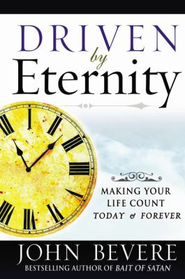 Driven by Eternity: Making Your Life Count Today and Forever 9780446578660