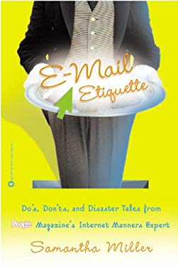 E-mail Etiquette: Do's, Don'ts, and Disaster Tales from People Magazine's Internet Manners Expert 9780446678049