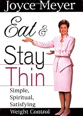 Eat and Stay Thin: Simple, Spiritual, Satisfying Weight Control 9780446532037