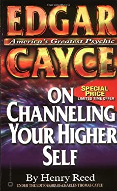 Edgar Cayce on Channeling Your Higher Self 9780446349802