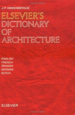 Elsevier's Dictionary of Architecture: In English, French, Spanish, German and Dutch 9780444429322