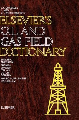 Elsevier's Oil and Gas Field Dictionary: In English/American, French, Spanish, Italian, Dutch, German and Arabic 9780444418333